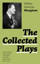 The Collected Plays: A Man Of Honour, Lady Frederick, The Explorer, The Circle, Caesar's Wife, East Of Suez