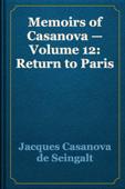 Memoirs of Casanova — Volume 12: Return to Paris