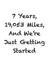 7 Years 19053 Miles And Were Just Getting Started