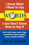 Words - I Know What I Want To Say - I Just Dont Know How To Say It  How To Write Essays Reports Blogs Presentations Books Proposals Memos And Other Nonfiction