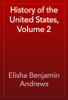 Elisha Benjamin Andrews - History of the United States, Volume 2 artwork