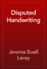 Jerome Buell Lavay - Disputed Handwriting artwork