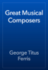 George Titus Ferris - Great Musical Composers artwork