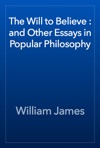 The Will To Believe  And Other Essays In Popular Philosophy