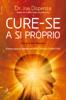 Cure-se a Si Próprio - Dr. Joe Dispenza