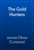 James Oliver Curwood - The Gold Hunters artwork