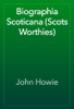 John Howie - Biographia Scoticana (Scots Worthies) artwork