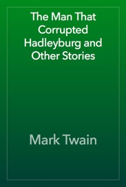 THE MAN THAT CORRUPTED HADLEYBURG AND OTHER STORIES