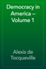 Alexis de Tocqueville - Democracy in America — Volume 1 artwork