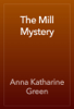 Anna Katharine Green - The Mill Mystery artwork