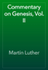 Martin Luther - Commentary on Genesis, Vol. II artwork