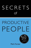 Secrets of Productive People: 50 Techniques to Get Things Done
