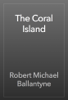Robert Michael Ballantyne - The Coral Island artwork