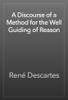 René Descartes - A Discourse of a Method for the Well Guiding of Reason artwork