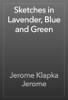 Jerome Klapka Jerome - Sketches in Lavender, Blue and Green artwork