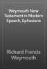 Richard Francis Weymouth - Weymouth New Testament in Modern Speech, Ephesians artwork