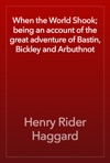 When The World Shook Being An Account Of The Great Adventure Of Bastin Bickley And Arbuthnot