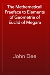 The Mathematicall Praeface To Elements Of Geometrie Of Euclid Of Megara