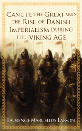 CANUTE THE GREAT AND THE RISE OF DANISH IMPERIALISM DURING THE VIKING AGE