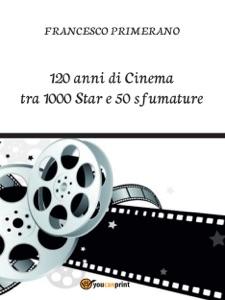 120 anni di Cinema tra 1000 Star e 50 sfumature da Francesco Primerano