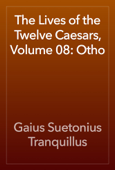 The Lives of the Twelve Caesars, Volume 08: Otho