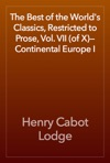 The Best Of The Worlds Classics Restricted To Prose Vol VII Of XContinental Europe I