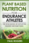 Plant Based Nutrition For Endurance Athletes The New Science Of Exploiting Organic And Raw Foods