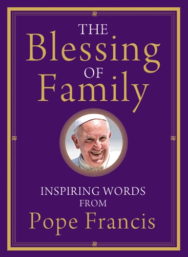 Pope Francis - The Blessing of Family