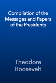 Compilation of the Messages and Papers of the Presidents book