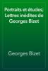 Georges Bizet - Portraits et Г©tudes; Lettres inГ©dites de Georges Bizet artwork