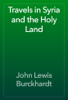John Lewis Burckhardt - Travels in Syria and the Holy Land artwork