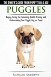Puggles The Owners Guide From Puppy To Old Age - Buying Caring For Grooming Health Training And Understanding Your Puggle Dog Or Puppy