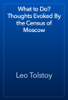 Leo Tolstoy - What to Do? Thoughts Evoked By the Census of Moscow artwork
