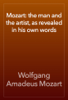 Wolfgang Amadeus Mozart - Mozart: the man and the artist, as revealed in his own words обложка