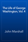 The Life Of George Washington Vol 4