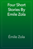 Émile Zola - Four Short Stories By Emile Zola artwork