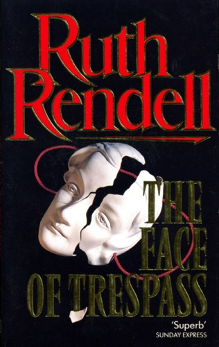Ruth Rendell - The Face of Trespass