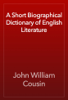 John William Cousin - A Short Biographical Dictionary of English Literature обложка