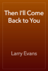 Larry Evans - Then I'll Come Back to You artwork