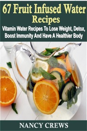 67 Fruit Infused Water Recipes Vitamin Water Recipes To Lose Weight Detox Boost Immunity And Have A Healthier Body