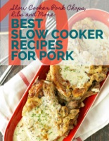 Slow Cooker Pork Chops, Ribs and More: 10 Best Slow Cooker Recipes for Pork