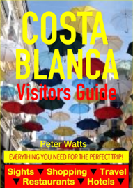 Costa Blanca, Spain Visitors Guide - Sightseeing, Hotel, Restaurant, Travel & Shopping Highlights (including Alicante & Benidorm)