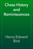 Henry Edward Bird - Chess History and Reminiscences artwork