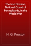 The Iron Division National Guard Of Pennsylvania In The World War