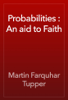 Martin Farquhar Tupper - Probabilities : An aid to Faith artwork