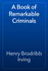 Henry Brodribb Irving - A Book of Remarkable Criminals обложка