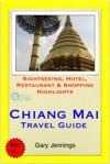 Chiang Mai Thailand Travel Guide - Sightseeing Hotel Restaurant  Shopping Highlights Illustrated