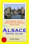 Alsace Region France Including Strasbourg Travel Guide - Sightseeing Hotel Restaurant  Shopping Highlights Illustrated