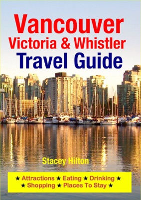 Vancouver, Victoria & Whistler Travel Guide