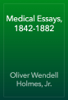 Oliver Wendell Holmes, Jr. - Medical Essays, 1842-1882 artwork